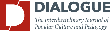 Dialogue: The Interdisciplinary Journal of Popular Culture and Pedagogy